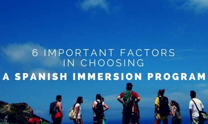 6 important factors in choosing a Spanish immersion program