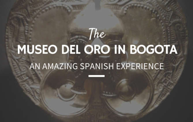 Museo Del Oro In Bogota: An Amazing Spanish Experience