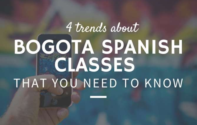 4 Trends About Bogotá Spanish Classes That You Need To Know