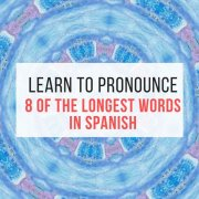 Learn to pronounce 8 of the longest words in Spanish