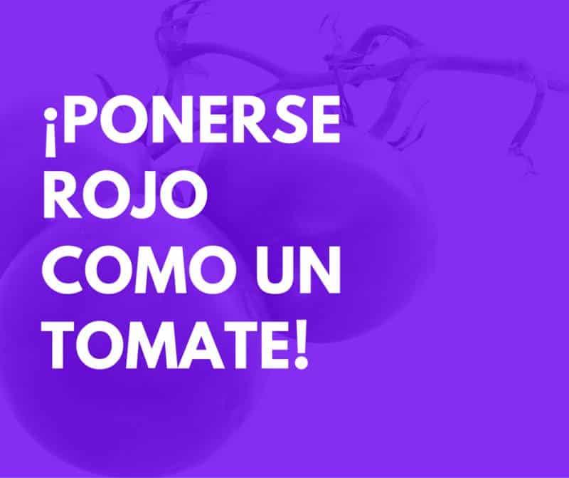 Food Spanish idioms: ponerse rojo como un tomate