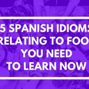 5 Spanish idioms relating to food you need to learn now