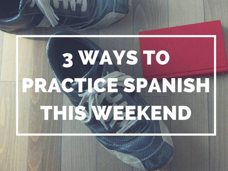 Tips for learning Spanish this weekend