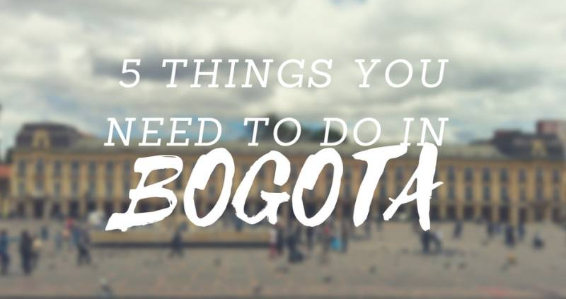5 Things You Need to Do in Bogota