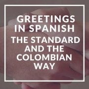 Colombia: Greeting in Spanish