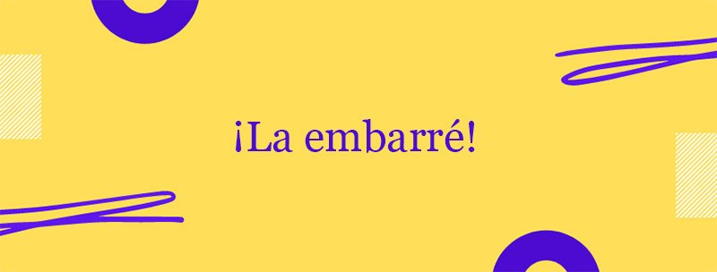 Colombian Spanish Slang: Embarrar