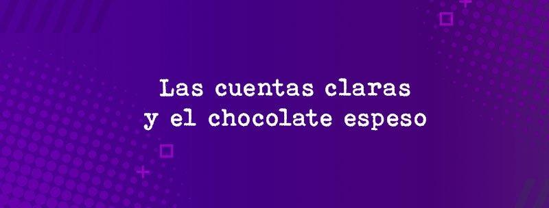 Colombian Slang: Las cuentas claras y el chocolate espeso