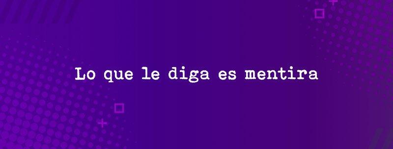 Colombian Slang: Lo que le diga es mentira