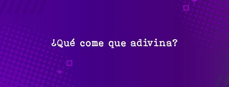 Colombian Slang: ¿Qué come que adivina?